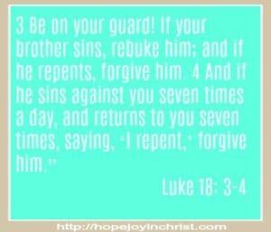 Luke 18: 3- 4 Forgive 7 times