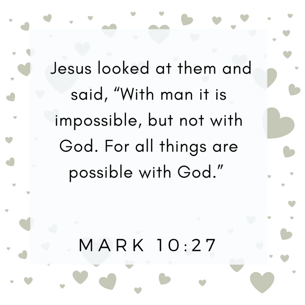 Mark 10:27 For all things are possible with God.