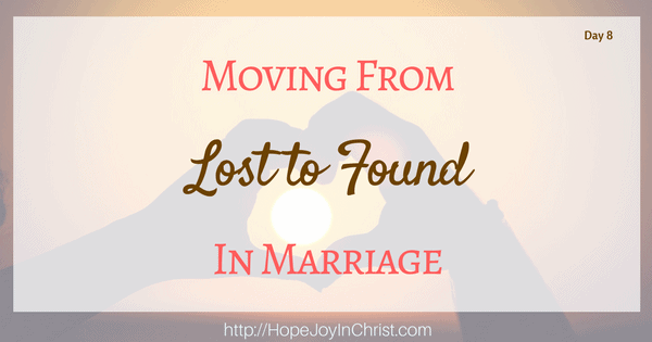 Moving From Lost to Found in Marriage Day 8 Reclaiming Hope & Joy in you Marriage. Christian Marriage, Biblical Wifehood