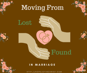 Moving From Lost to Found in Marriage FB Christian Marriage resources, Biblical Wifehood advice (Reclaiming Hope & Joy in your marriage)
