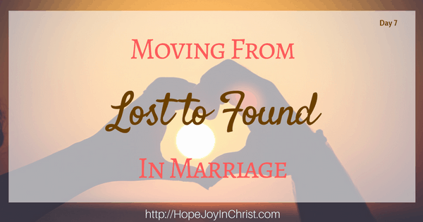 Moving from Lost to Found in Marriage. Christian Marriage Advice, Biblical Wifehood Recourse (Reclaiming Hope & Joy in your Marriage)