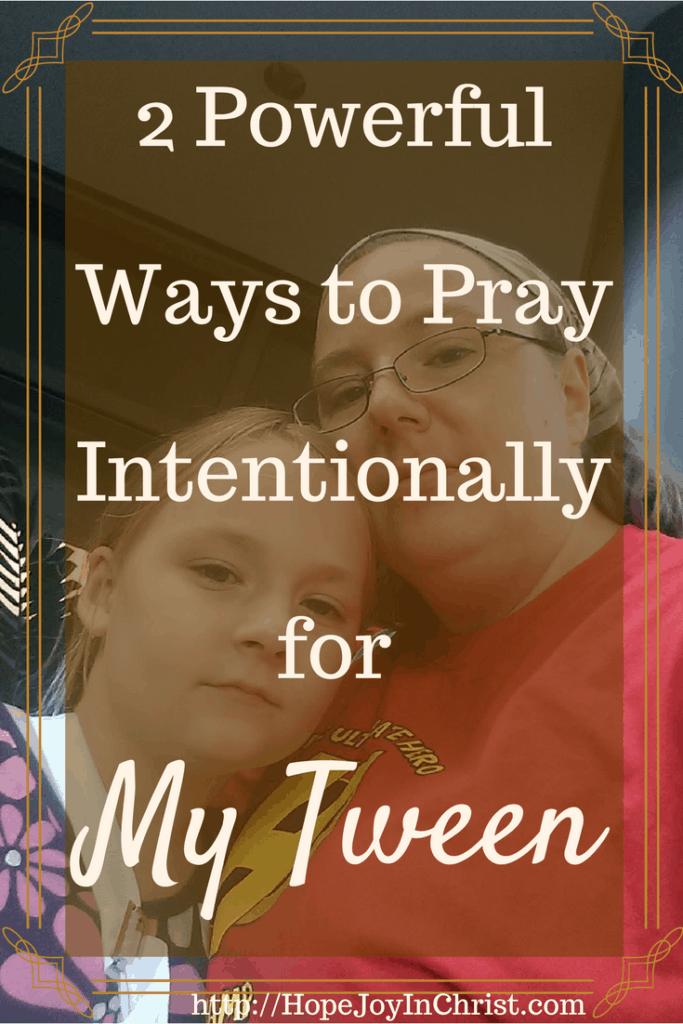 2 Powerful Ways to Pray Intentionally for My Tween (#TweenParenting #BiblicalMotherhood)