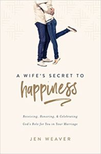 A Wife's Secret to Happiness by Jen Weaver (#ChristianMarriageResource #BiblicalWifehood)
