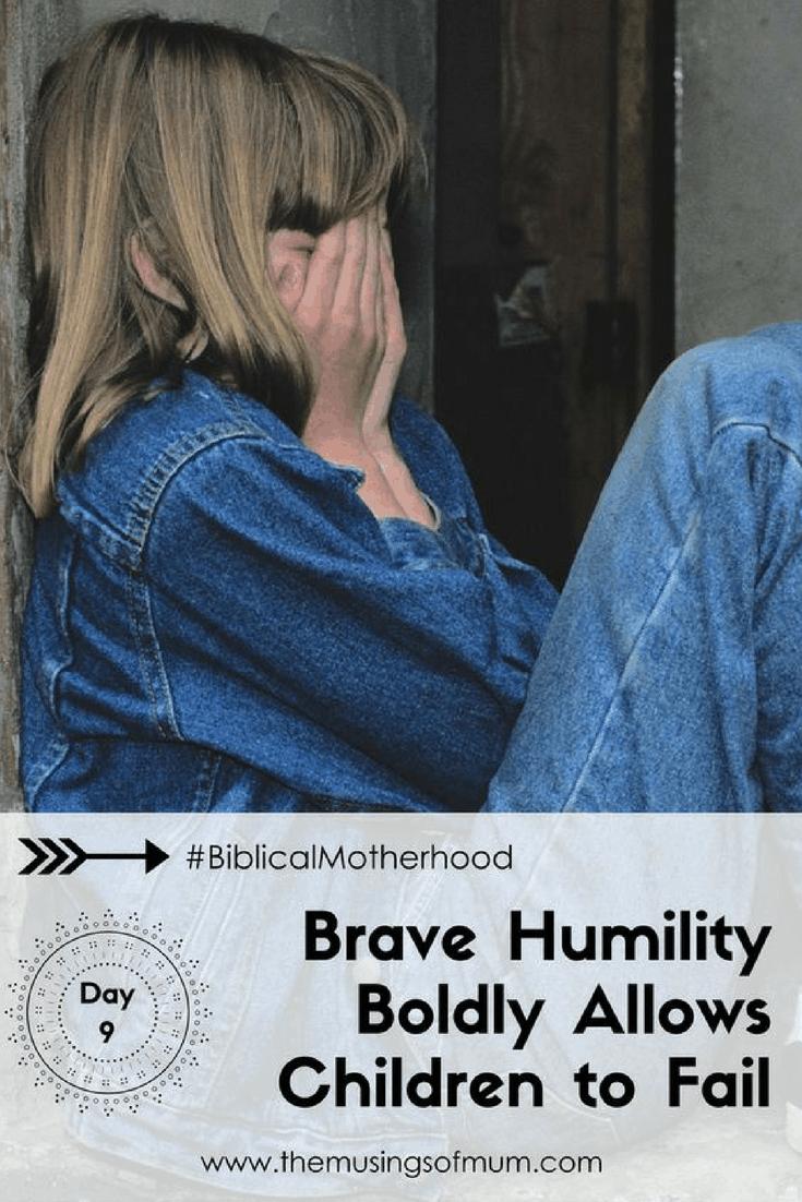 Brave Humility Should Allow Children to Fail (Biblical Motherhood, HopeJoyInChrist.com)