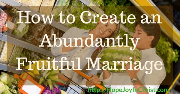 How To Create an Abundantly Fruitful Marriage Ft Img (#ChristianMarriage #BiblicalWifehood (Reclaiming Hope & Joy in my Marriage))