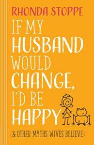 If My Husband Would Change I'd Be Happy (#ChristianMarriageResource #BiblicalWifehood)