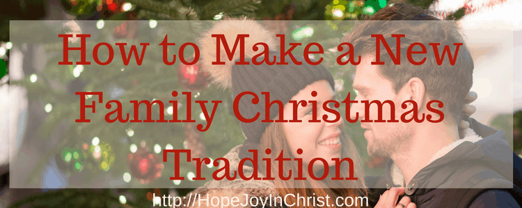 How to Make a New Family Christmas Tradition (#Advent #ChristianChristmas #ChristmasTraditions)