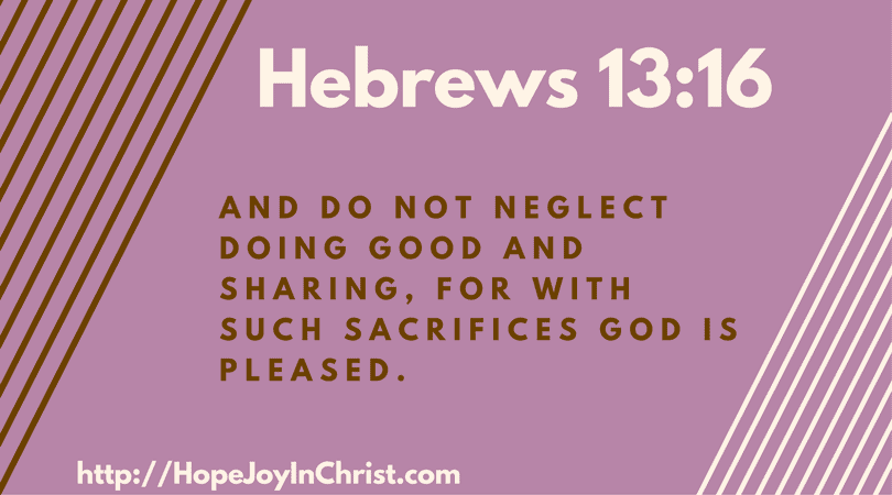 Hebrews 13:16 Do good and share to please God