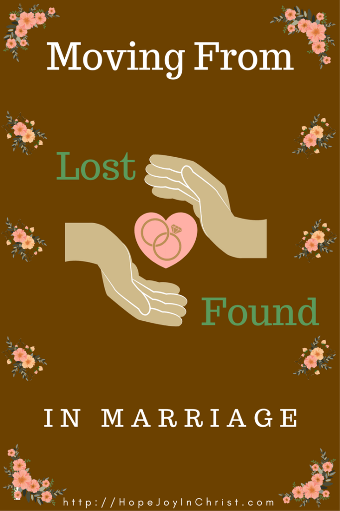 Moving From Lost to Found in Marriage PinIt (#ReclaimingHope&JoyInMarriage #ChristianMarriageAdvice #MarriageResources #BiblicalMarriage)