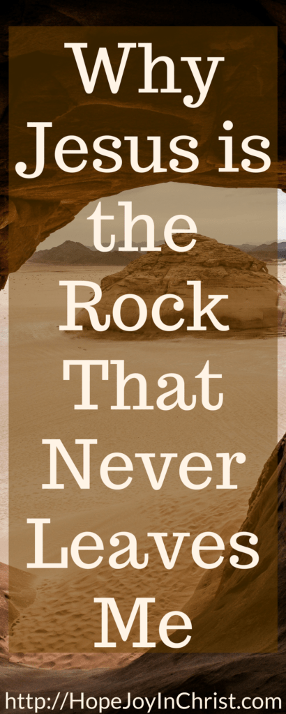 Why Jesus is the Rock That Never Leaves Me PinIt #NamesofJesus #SelfCare #JesusChrist