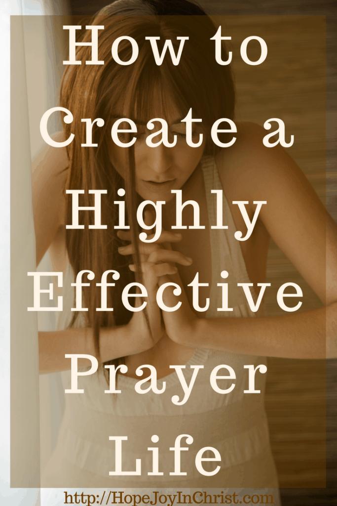 How to Create a Highly Effective Prayer Life PinIt (#PrayerHelp #WarRoom #PrayerJOurnal) #ChristianLiving