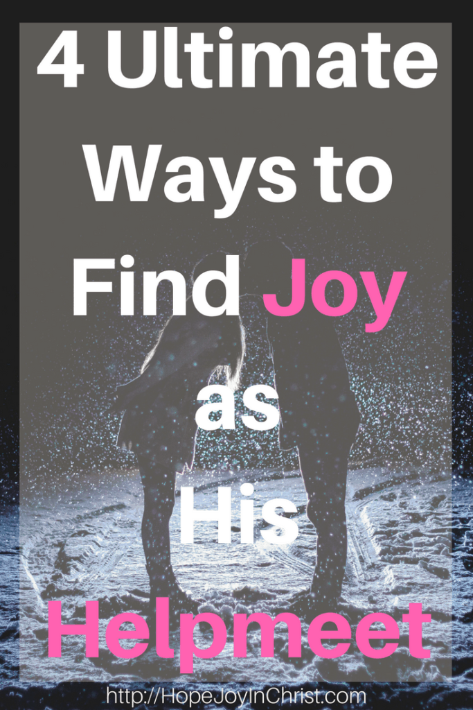 4 Ultimate Ways to Find Joy as His Helpmeet PinIt (#ChristianMarriage #BiblicalMarriage #MarriageAdvice #christianLiving (Reclaiming Hope & Joy in your Marriage))