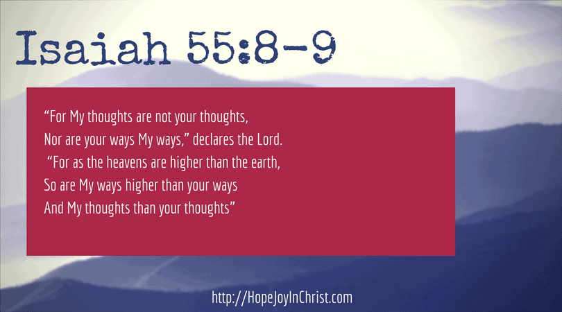 Isaiah 55: 8-9 Trust God even though His ways are higher than mine