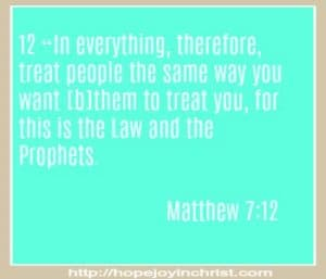 Matthew 7: 12 Do unto others