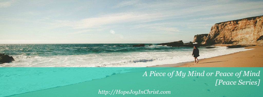 A Piece of My Mind or Peace of Mind -[Peace of Mind -Philippians 4:8 Series]