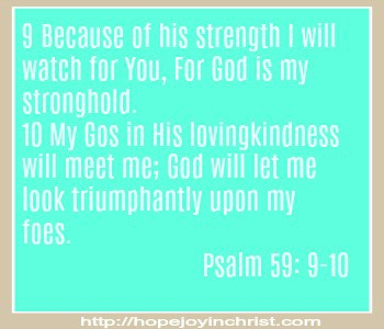 Psalm 59: 9- 10 Trust God to be my strength