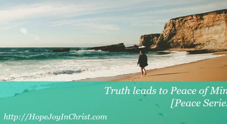 Truth leads to Peace of Mind [Peace Series Philippians 4:8]