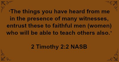 2 Timothy 2:2 Share what we learn with faithful men