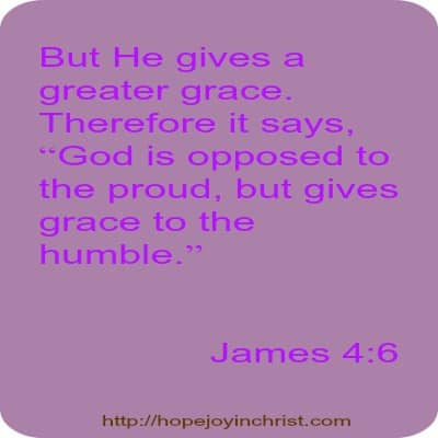 James 4 6 God is opposed to the Proud but gives Grace to the Humble