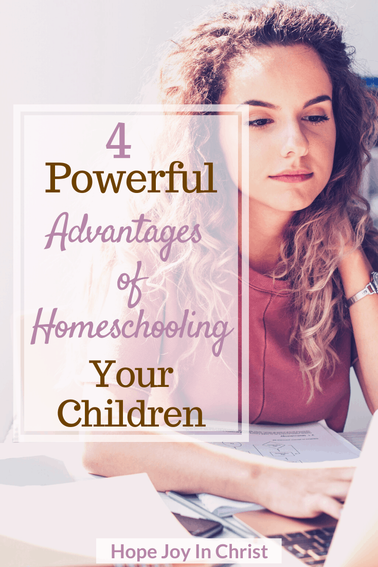 4 Powerful Advantages of Homeschooling Your Children PinIt How to start homeschooling, why homeschool, homeschooling advantages, pros and cons of homeschooling, #Homeschooling #HopeJoyInChrist