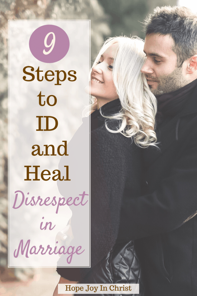 9 Steps to ID and Heal Disrespect in Marriage PinIt, How do you deal with a disrespectful husband? Why do husbands disrespect their wives? What is disrespectful behavior in a relationship? Signs of disrespect in a relationship, my husband has no respect for my feelings, dealing with disrespect in a relationship, list of disrespectful behavior, when wives disrespect their husbands, #HopeJoyInChrist