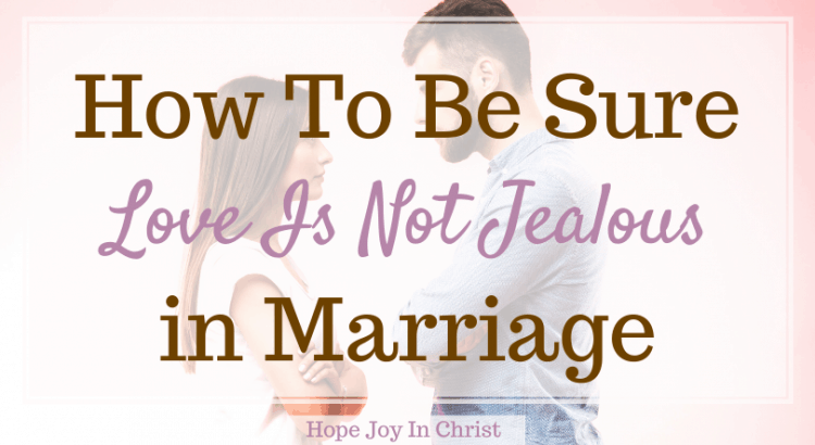 How To Be Sure Love Is Not Jealous in Marriage FtImg, How is God jealous? Who said love is patient and kind? What does 1st Corinthians Chapter 13 say? Is jealousy a sign of love? 1 Corinthians 13, love is patient, 1 Corinthians 13:4 8, love is not jealous meaning, God is love, 1 Corinthians 13:4-8, bible verses about jealousy in relationships, love is not rude, god is a jealous lover, love does not dishonor others, #LoveIs #HopeJoyInChrist