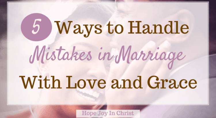 5 Ways to Handle Mistakes in Marriage With Love and Grace, How do I fix my mistakes in marriage? What are the most common problems in a marriage? what are signs of disrespect in a marriage? Do people make mistakes in marriage? common mistakes in marriage, communication mistakes in marriage, marriag pressure, mistakes husbands make in marriage, how to be a strong woman in marriage, Christian Marriage Advice, 1 Corinthians 13 Love, #MarriageAdvice #HopeJoyInChrist