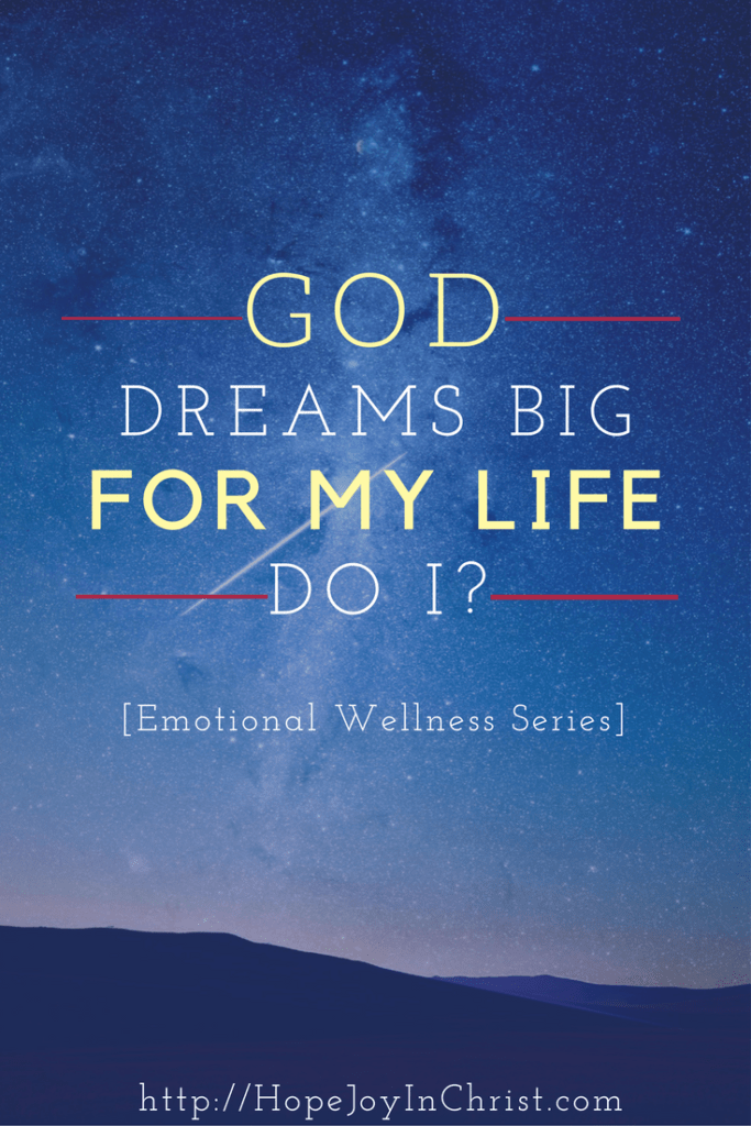 [Emotional Wellness Series] God's dreams are for us, hopeful dreams, god sized dreams, relational dreams, attainable dreams