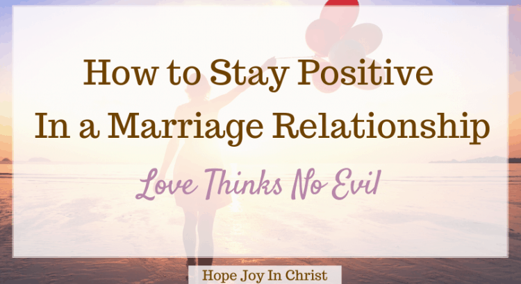 How to Stay Positive In a Marriage Relationship Love Thinks No Evil, how do you fix a bad attitude in a relationship? How do I stop being so negative? How do you keep your relationship happy and strong? how to chang eyour attitude in a relationship, how to stay positive in a negative relationship, how to bring positive energy into your relationship, positive thinking and relationships, 70 - How do I stop being so negative? how to stop being so negative in a relationship, how to stop being negative and angry, Christian Marriage Advice #hopejoyinchrist #Marriageadvice