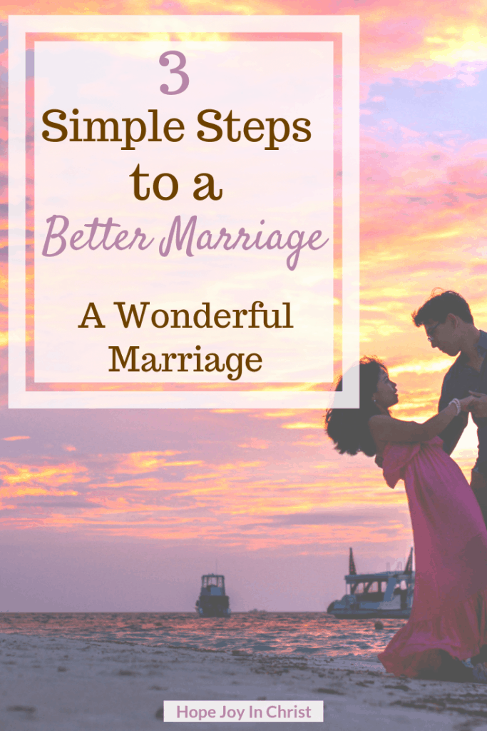 3 Simple Steps to a Better Marriage A Wonderful Marriage PinIt How to have a better marriage, better marriage tips, better marriage quotes, better marriage challenge, wonderful marriage quotes #ChristianMarriage Christian Marriage Advice #BetterMarriage #HopeJoyInCHrist Marriage GOd's Way