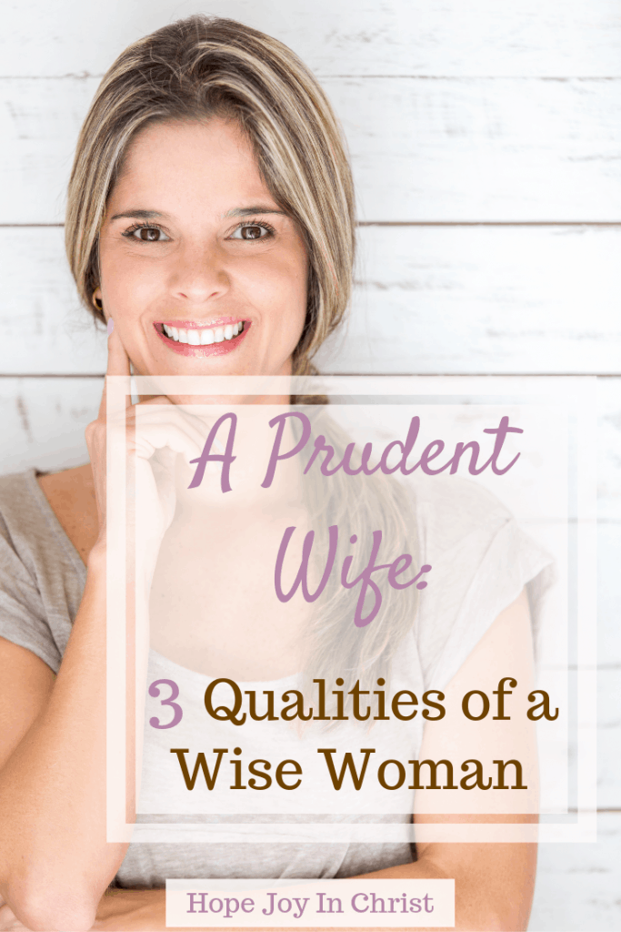 A Prudent Wife 3 Qualities of a Wise Woman PinIt prudent wife quotes. Christian wife. Christian wife quotes. How to be a Christian wife, Proverbs 31 woman, Godly wife, How to be a godly wife. Characteristics of a godly wife. Godly wife quotes. Wise woman quotes. Wise woman Bible. #ChristianMarriage Christian marriage. Christian Marriage advice #HopeJoyInChrist #HopeForMarriage