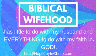 Biblical wifehood 3 it's about Faith in God Christian Marriage, Reclaiming Hope & Joy in Marriage