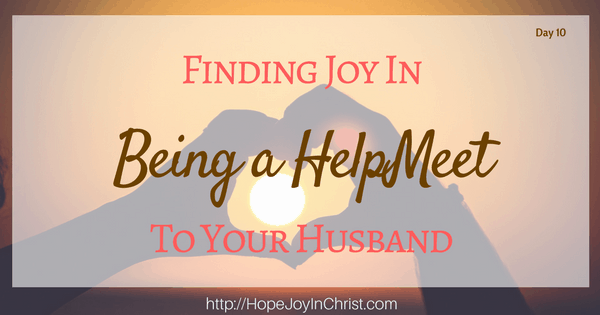 Finding Joy in Being a HelpMeet to Your Husband. Christian Marriage, Biblical Wifehood (Reclaiming Hope & Joy in your Marriage)