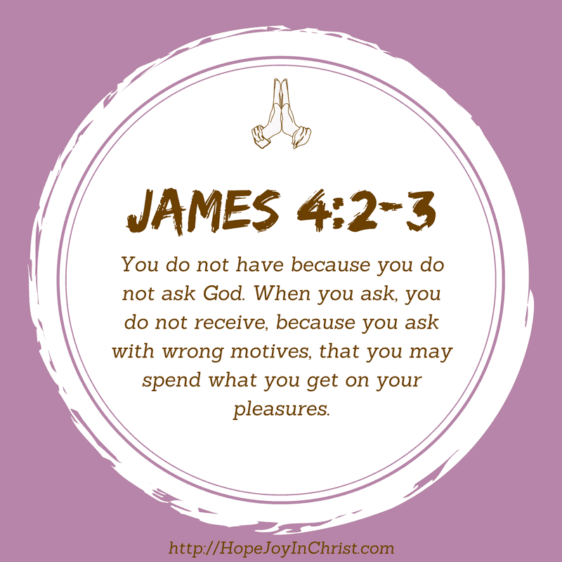 James 4:2-3 You have not because you ask not - Praying Scripture