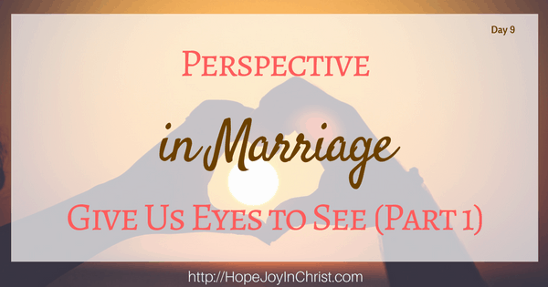 Perspective in Marriage Give us eyes to see (Part 1) Biblical Wifehood, Christian Marriage (Reclaiming Hope & Joy in your Marriage)