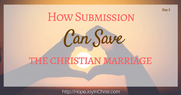 How Submission Can Save the Christian Marriage; Biblical Marriage, Biblical Wifehood, Tips, advice, resources (Day 2 Reclaiming Hope & Joy in your Marriage Blog Party)