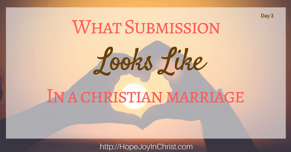What Submission looks like in a Christian Marriage; Biblical Marriage, Biblical Wifehood, Tips, advice, resources (Day 3 Reclaiming Hope & Joy in your Marriage Blog Party)