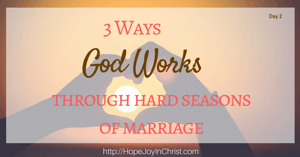 3 Ways God Works Through Hard Seasons of Marriage. Christian Marriage Advice. Biblical Wifehood Resources. Teri Lynne Underwood (Day 2 of Reclaiming Hope & Joy in your Christian Marriage)