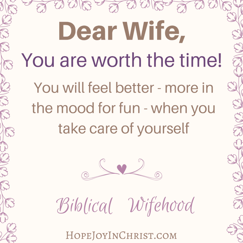 Dear Wife, you are worth it! #SelfCare #ChristianMarriage #BiblicalWifehood
