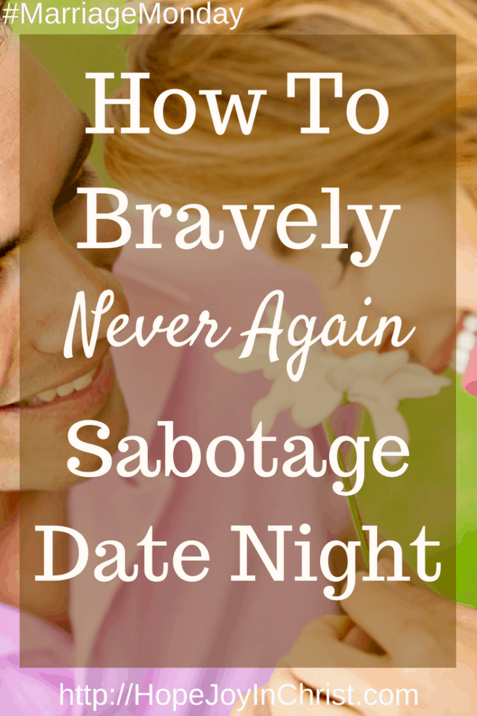 How to Bravely Never Again Sabotage Date Night PinIt (#ChristianMarriage #BiblicalWifehood #MarriageMonday)