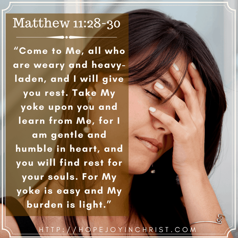 Matthew 11:28-30 Come to me all who are weary and heavy-laden