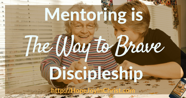 Mentoring Is the Way to Brave Discipleship (Biblical Discipleship, Mentoring Millennials)