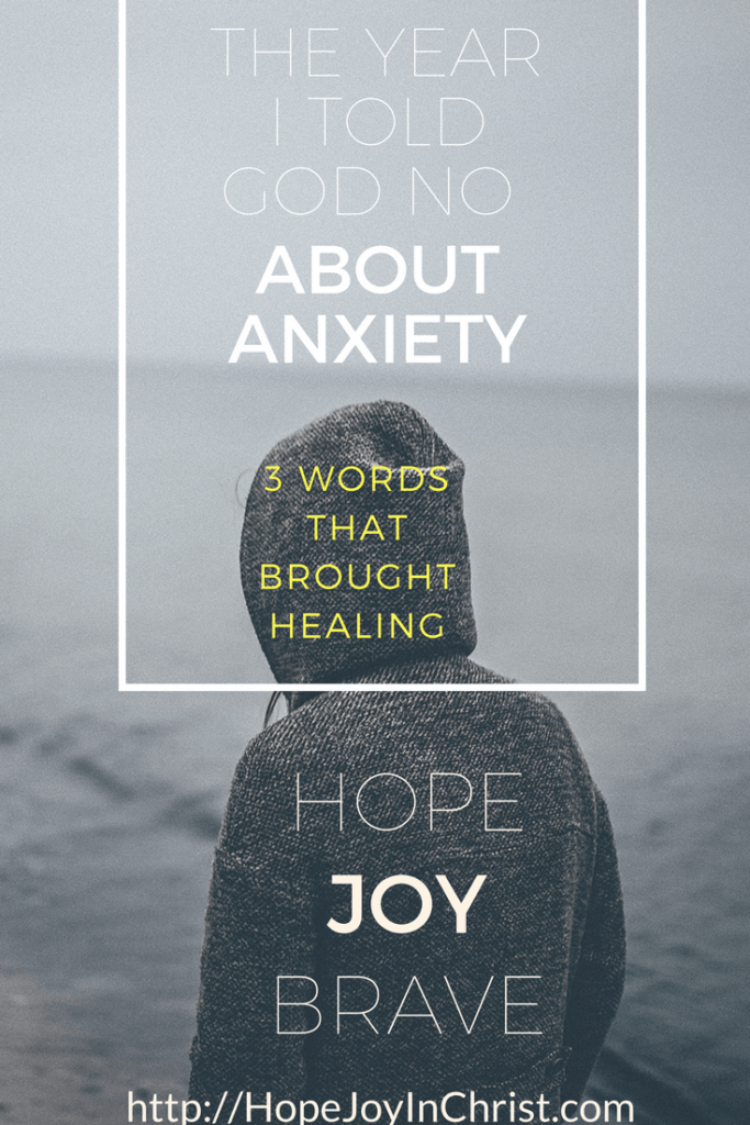 The Year I Told God No About Anxiety & 3 Words that Brought Healing (#SelfCare #EmotionalWellness #AnxietyHelp #TakingofftheMask)
