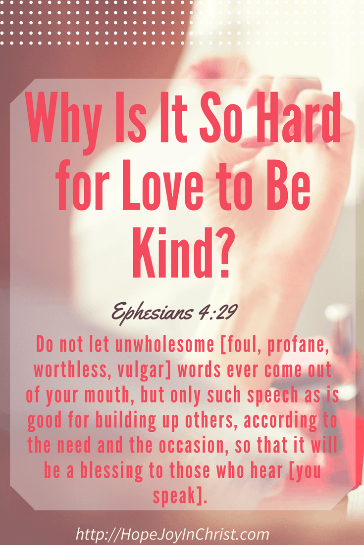 Why Is It So Hard for Love to Be Kind PinIt (#MarriageMonday #BiblicalWifehood #ChristianMarriage)