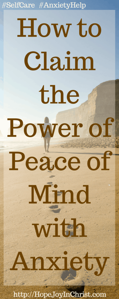 How to Claim the Power of Peace of Mind with Anxiety PinIt Finding Hope & Joy through Anxiety (#SelfCare #Wellness #AnxietyHelp)