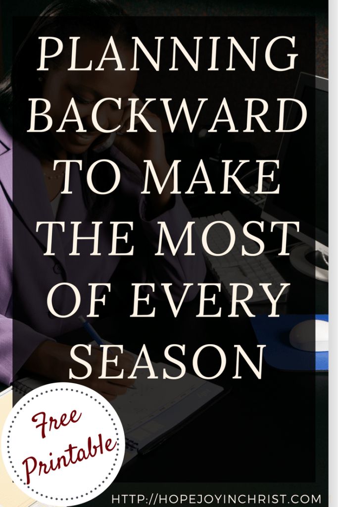 Planning Backward to Make the Most of Every Season (#FreePrintable #SelfCare #IntentionalLiving #ChristianLiving)