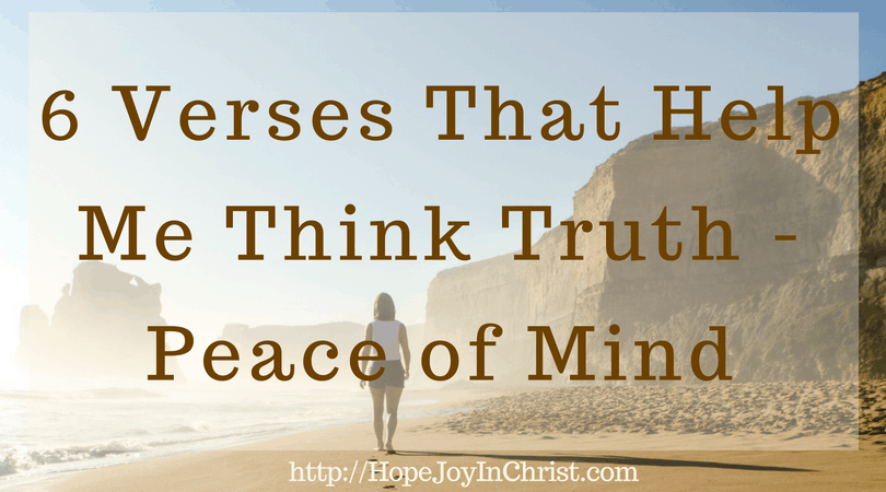 6 Verses That Help Me Think Truth - Peace of Mind ...