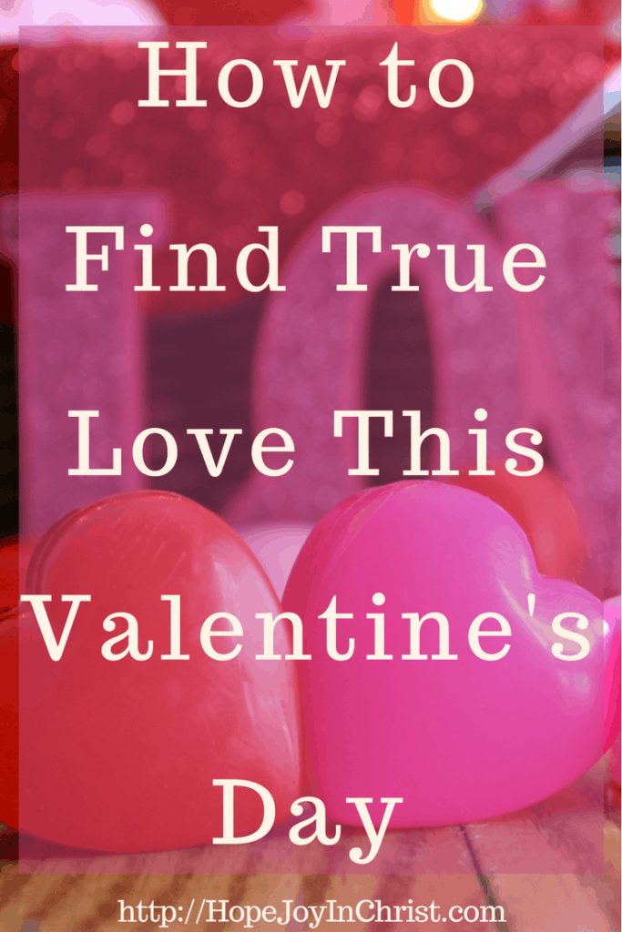How to Find True Love This Valentine's Day PinIt (#VersesAboutGod'sLove #ValentineDayIdeas #ChristianLiving)