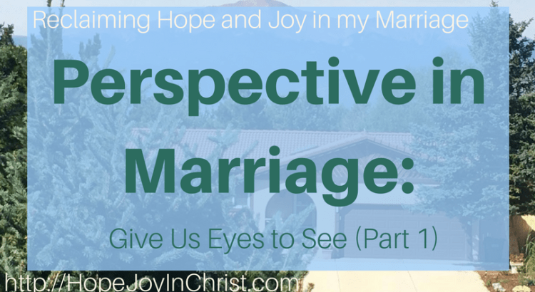 Perspective in Marriage_ Give Us Eyes to See (Part 1) (#ChristianMarriage #BiblicalMarriage #ChristianLiving)