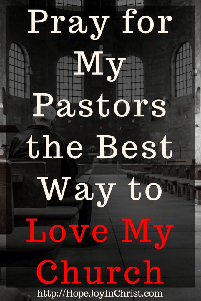Pray for My Pastors Is the Best Way to Love My Church PinIt (#christianliving #Prayer #prayertips #Church #biblestudy #choose a church)